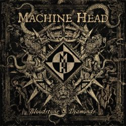 Machine Head—Bloodstone and Diamonds