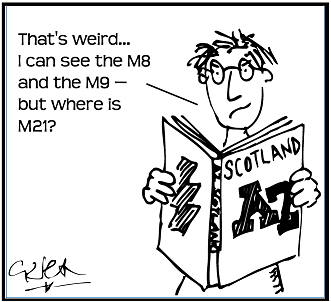 Cartoon showing a man reading an A-Z of Scotland saying That is weird, I can see the M8 and M9 but where is M21?