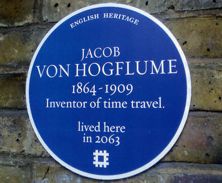 English Heritage sign reads Jacob von Hogflume 1864 to 1909, Inventor of time travel, lived here in 2063.